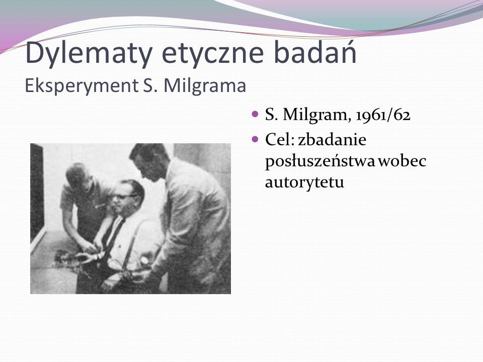 Dylematy etyczne badań Eksperyment S. Milgrama S. Milgram, 1961/62 Cel: zbadanie posłuszeństwa wobec autorytetu