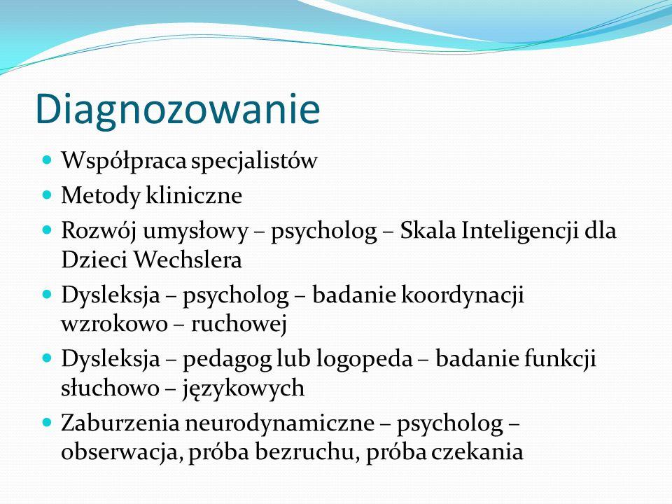 Diagnozowanie Współpraca specjalistów Metody kliniczne Rozwój umysłowy – psycholog – Skala Inteligencji dla Dzieci Wechslera Dysleksja – psycholog – b