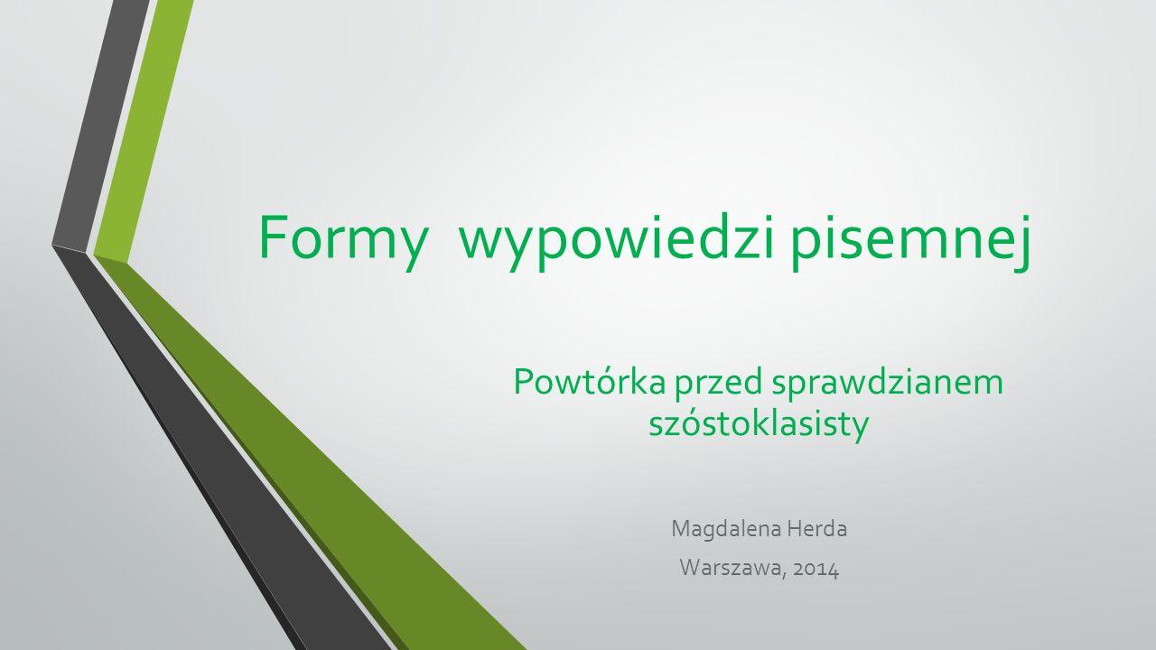Formy wypowiedzi pisemnej Powtórka przed sprawdzianem szóstoklasisty Magdalena Herda Warszawa, 2014