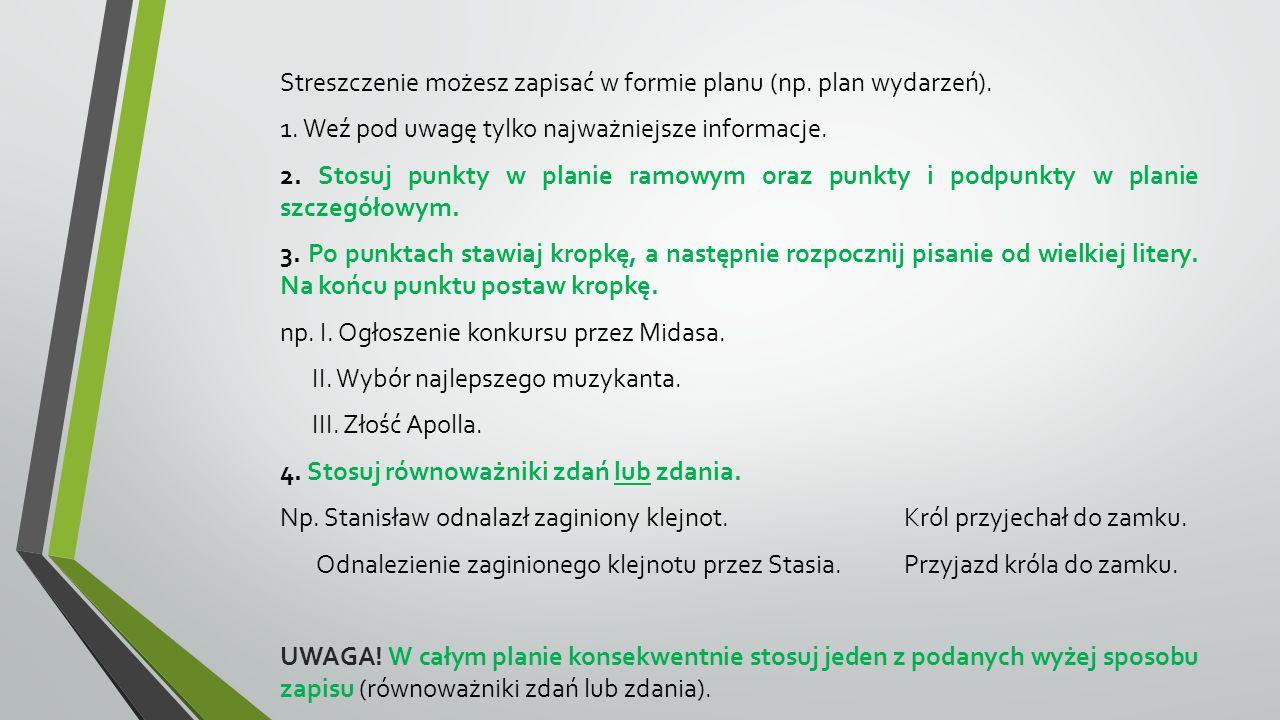 Streszczenie możesz zapisać w formie planu (np. plan wydarzeń). 1. Weź pod uwagę tylko najważniejsze informacje. 2. Stosuj punkty w planie ramowym ora