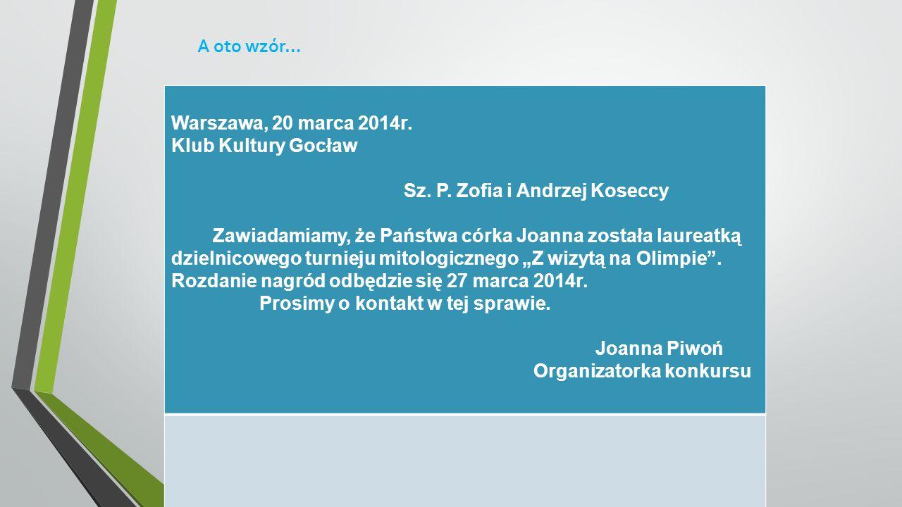 A oto wzór… Warszawa, 20 marca 2014r. Klub Kultury Gocław Sz. P. Zofia i Andrzej Koseccy Zawiadamiamy, że Państwa córka Joanna została laureatką dziel