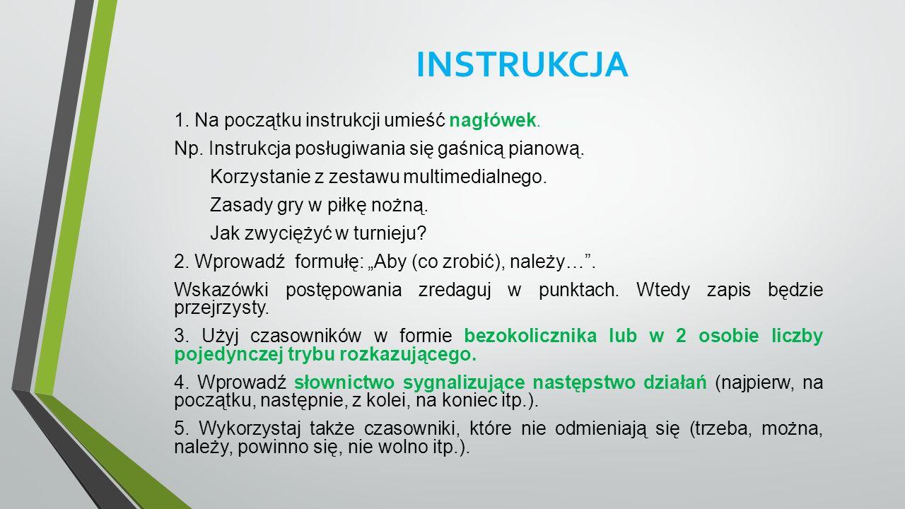 INSTRUKCJA 1. Na początku instrukcji umieść nagłówek. Np. Instrukcja posługiwania się gaśnicą pianową. Korzystanie z zestawu multimedialnego. Zasady g