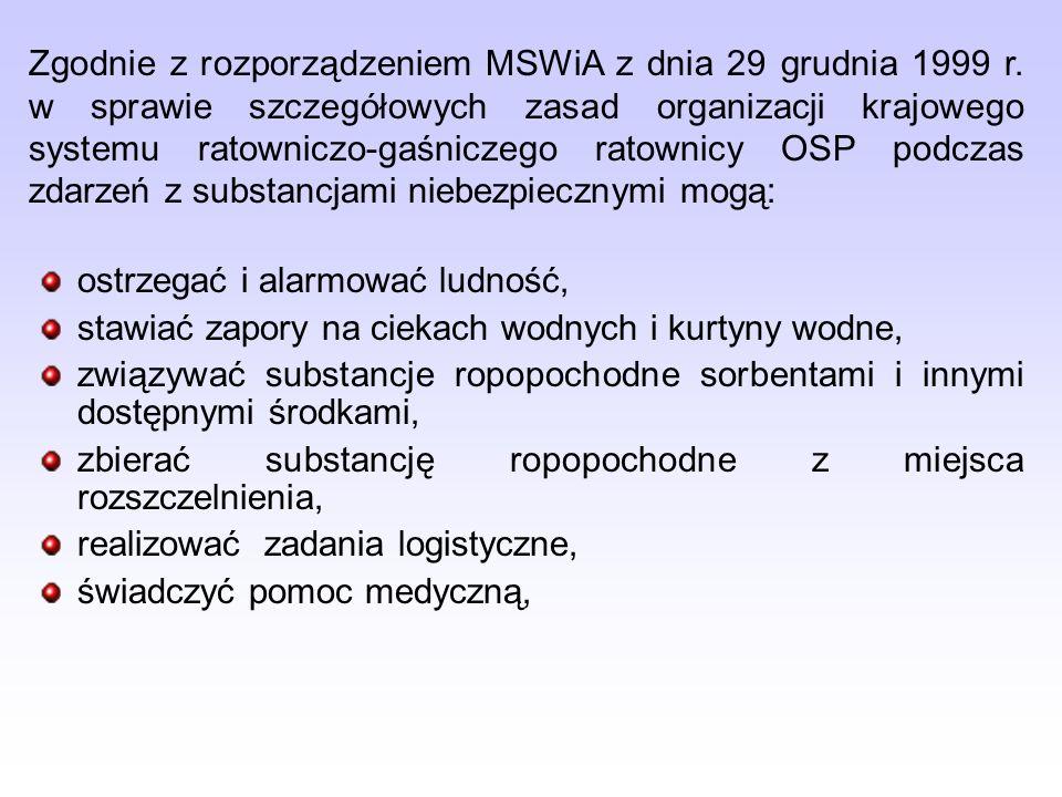 ostrzegać i alarmować ludność, stawiać zapory na ciekach wodnych i kurtyny wodne, związywać substancje ropopochodne sorbentami i innymi dostępnymi środkami, zbierać substancję ropopochodne z miejsca rozszczelnienia, realizować zadania logistyczne, świadczyć pomoc medyczną, Zgodnie z rozporządzeniem MSWiA z dnia 29 grudnia 1999 r.