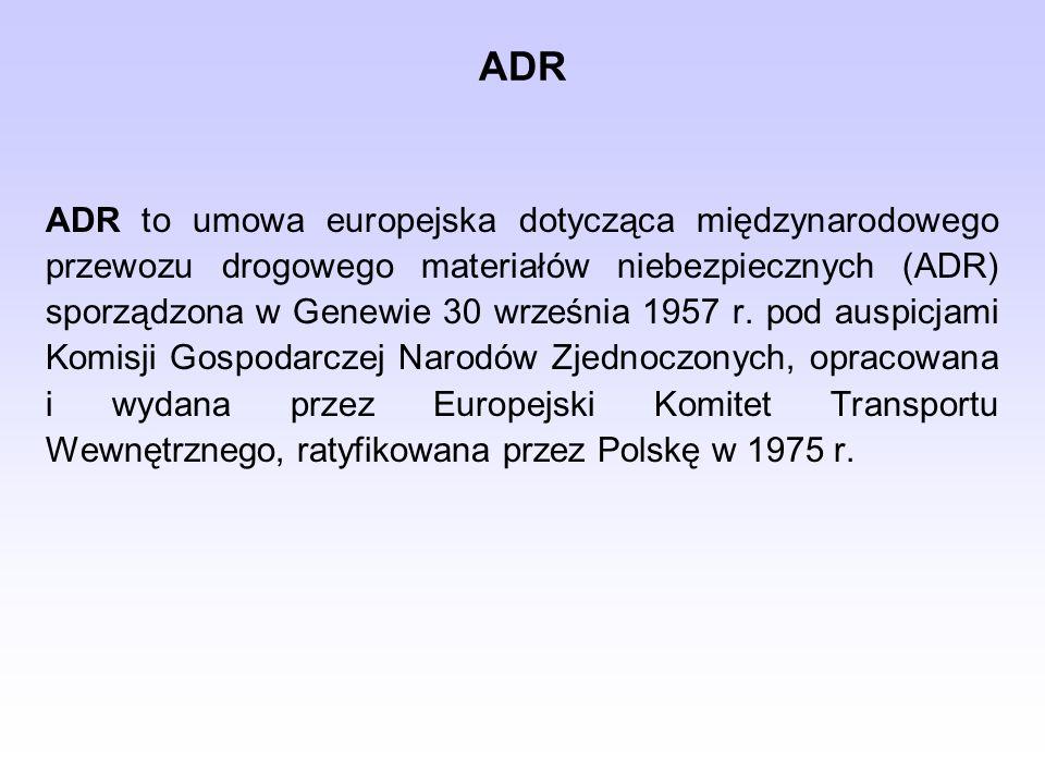ADR ADR to umowa europejska dotycząca międzynarodowego przewozu drogowego materiałów niebezpiecznych (ADR) sporządzona w Genewie 30 września 1957 r.