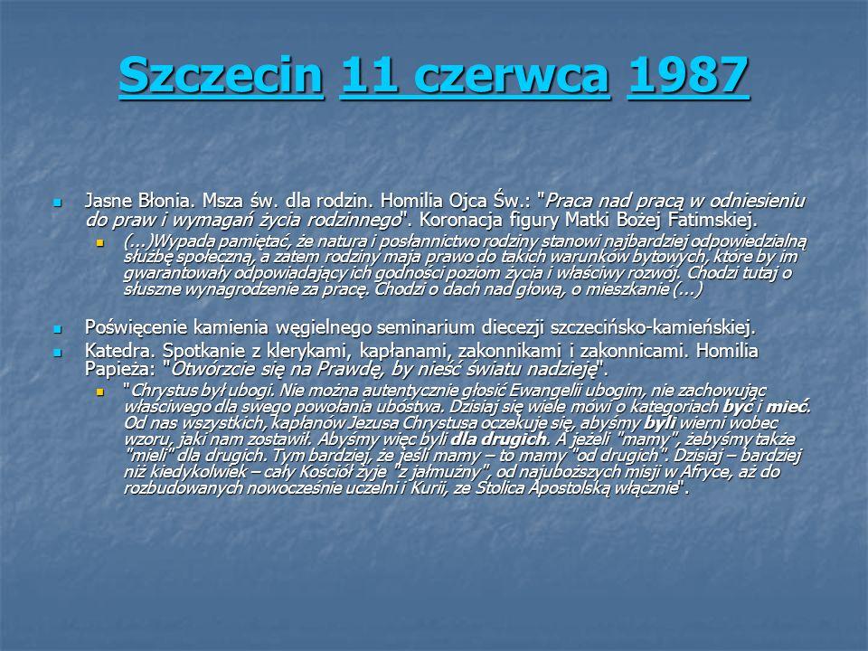 SzczecinSzczecin 11 czerwca 1987 11 czerwca1987 Szczecin11 czerwca1987 Jasne Błonia. Msza św. dla rodzin. Homilia Ojca Św.: