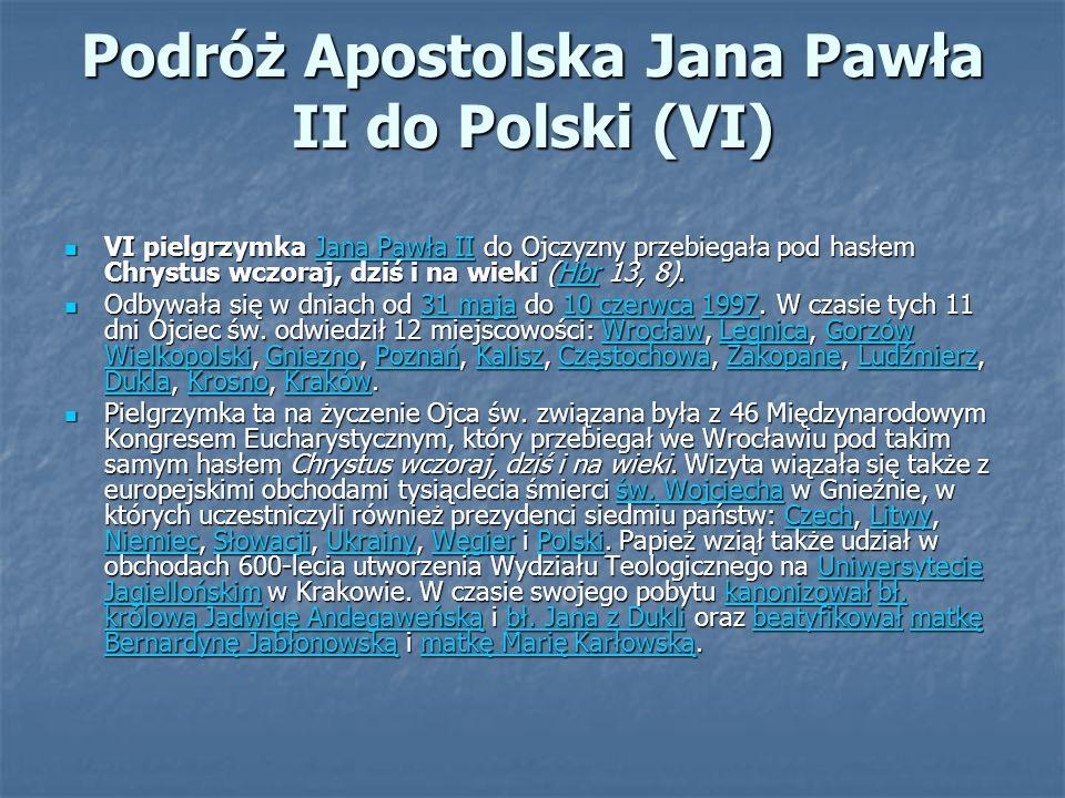 Podróż Apostolska Jana Pawła II do Polski (VI) VI pielgrzymka Jana Pawła II do Ojczyzny przebiegała pod hasłem Chrystus wczoraj, dziś i na wieki (Hbr 13, 8).