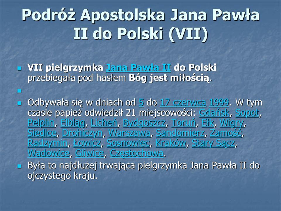 Podróż Apostolska Jana Pawła II do Polski (VII) VII pielgrzymka Jana Pawła II do Polski przebiegała pod hasłem Bóg jest miłością. VII pielgrzymka Jana
