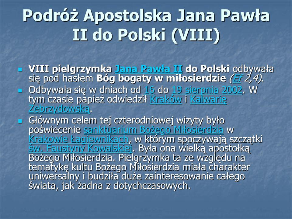 Podróż Apostolska Jana Pawła II do Polski (VIII) VIII pielgrzymka Jana Pawła II do Polski odbywała się pod hasłem Bóg bogaty w miłosierdzie (Ef 2,4).