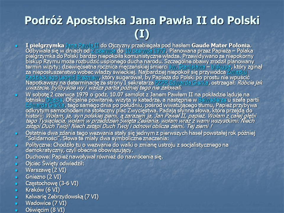 Podróż Apostolska Jana Pawła II do Polski (I) I pielgrzymka Jana Pawła II do Ojczyzny przebiegała pod hasłem Gaude Mater Polonia. Odbywała się w dniac