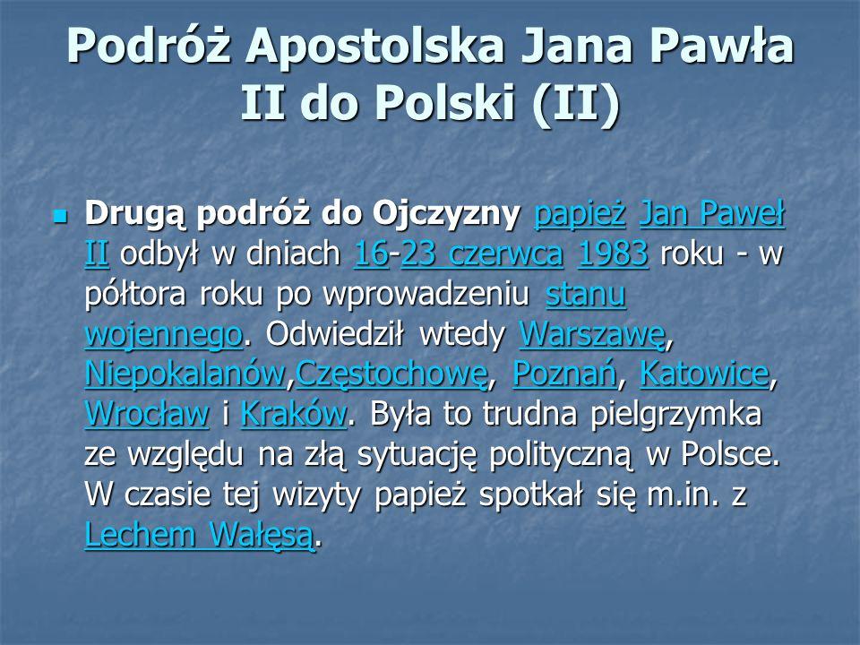 Podróż Apostolska Jana Pawła II do Polski (II) Drugą podróż do Ojczyzny papież Jan Paweł II odbył w dniach 16-23 czerwca 1983 roku - w półtora roku po wprowadzeniu stanu wojennego.
