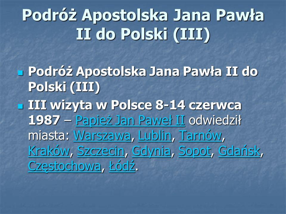 Podróż Apostolska Jana Pawła II do Polski (III) Podróż Apostolska Jana Pawła II do Polski (III) Podróż Apostolska Jana Pawła II do Polski (III) III wi
