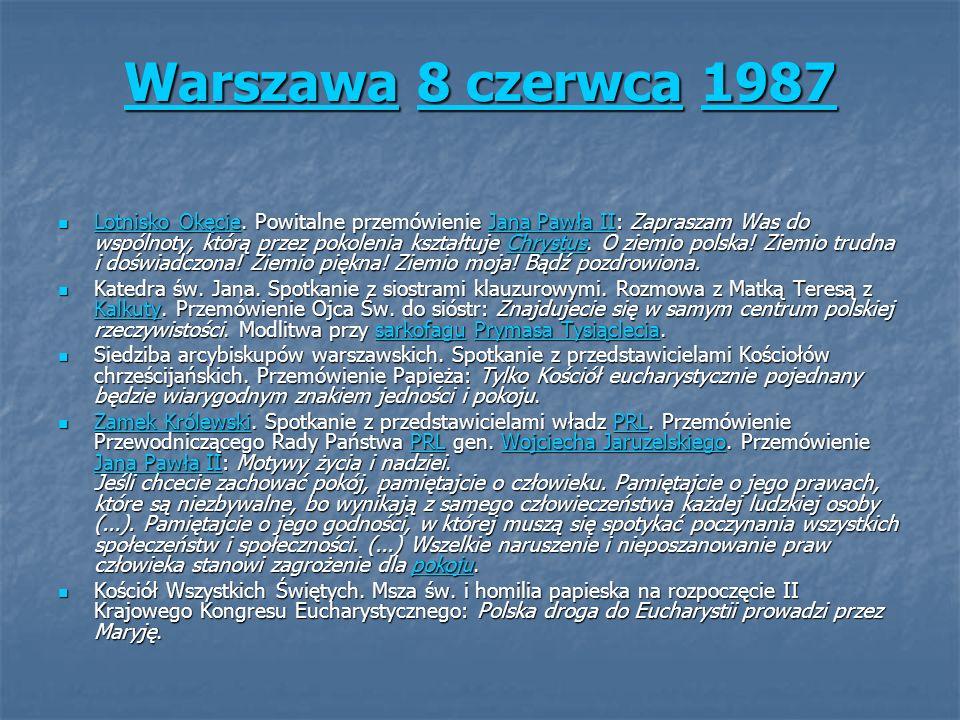 WarszawaWarszawa 8 czerwca 1987 8 czerwca1987 Warszawa8 czerwca1987 Lotnisko Okęcie. Powitalne przemówienie Jana Pawła II: Zapraszam Was do wspólnoty,
