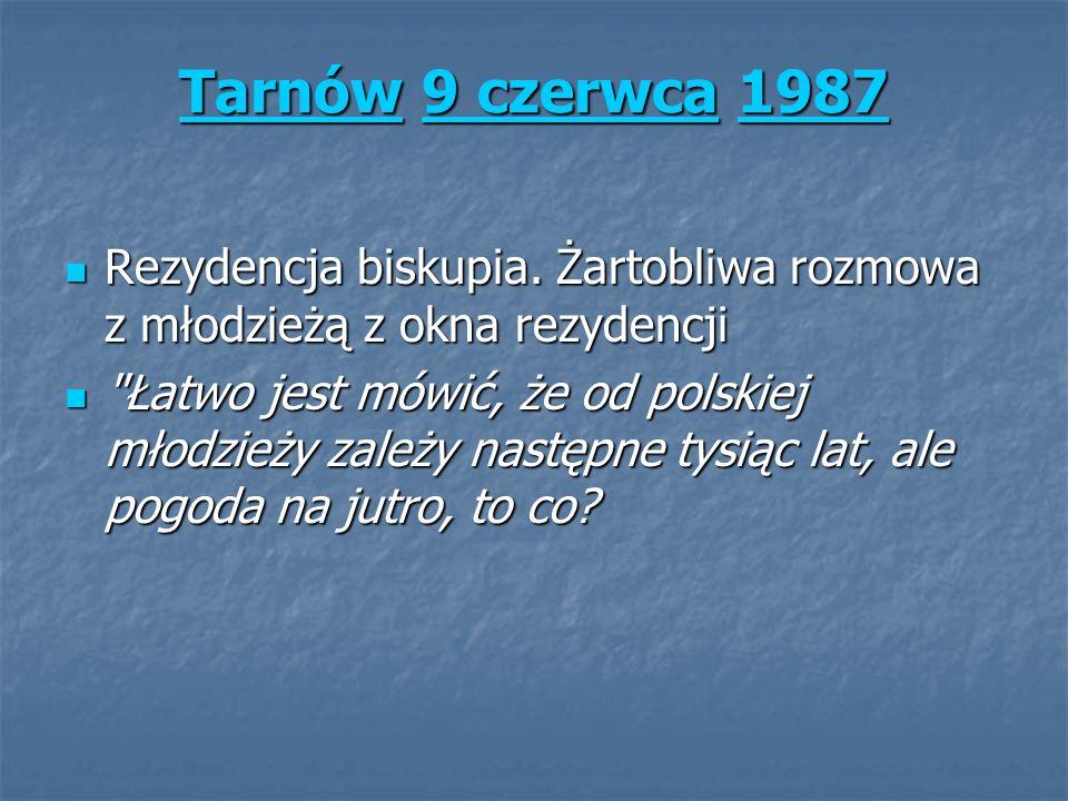 TarnówTarnów 9 czerwca 1987 9 czerwca1987 Tarnów9 czerwca1987 Rezydencja biskupia. Żartobliwa rozmowa z młodzieżą z okna rezydencji Rezydencja biskupi