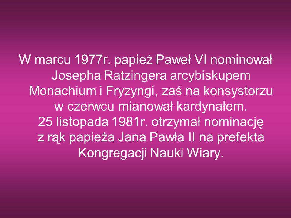 W marcu 1977r. papież Paweł VI nominował Josepha Ratzingera arcybiskupem Monachium i Fryzyngi, zaś na konsystorzu w czerwcu mianował kardynałem. 25 li