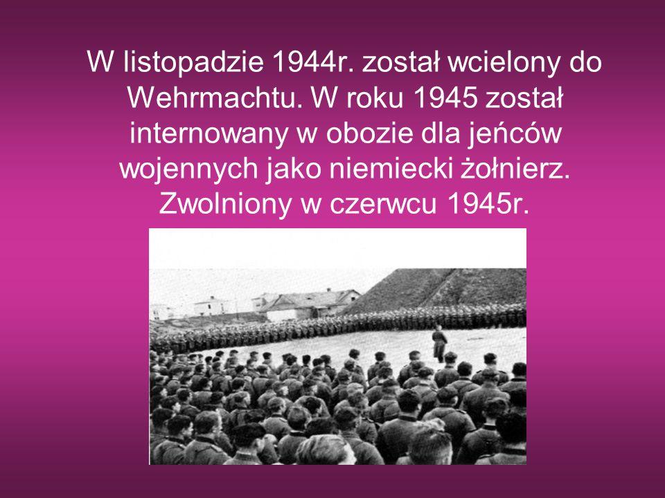 W listopadzie 1944r. został wcielony do Wehrmachtu. W roku 1945 został internowany w obozie dla jeńców wojennych jako niemiecki żołnierz. Zwolniony w