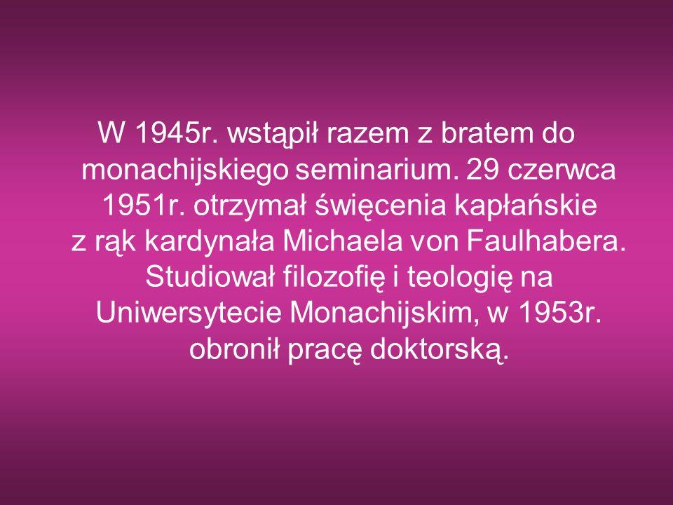 W 1945r. wstąpił razem z bratem do monachijskiego seminarium. 29 czerwca 1951r. otrzymał święcenia kapłańskie z rąk kardynała Michaela von Faulhabera.