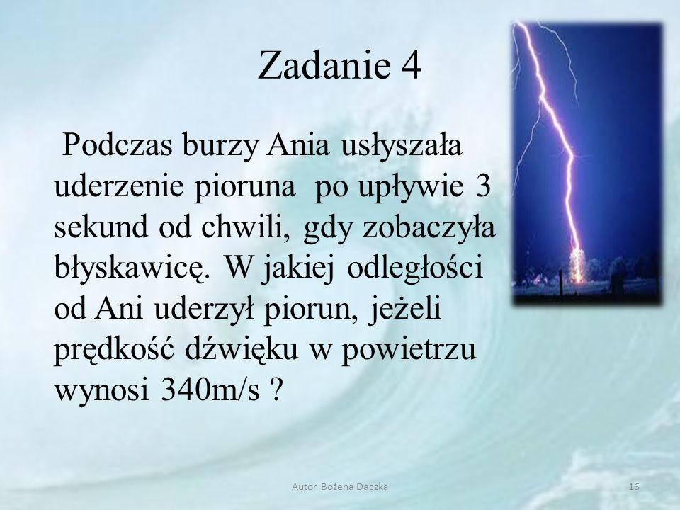 Zadanie 4 Podczas burzy Ania usłyszała uderzenie pioruna po upływie 3 sekund od chwili, gdy zobaczyła błyskawicę. W jakiej odległości od Ani uderzył p