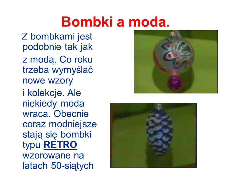 Bombki a moda.Z bombkami jest podobnie tak jak z modą.