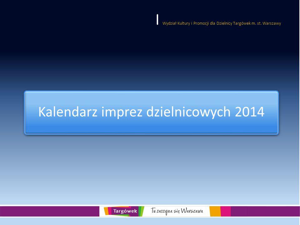 | Wydział Kultury i Promocji dla Dzielnicy Targówek m. st. Warszawy Kalendarz imprez dzielnicowych 2014