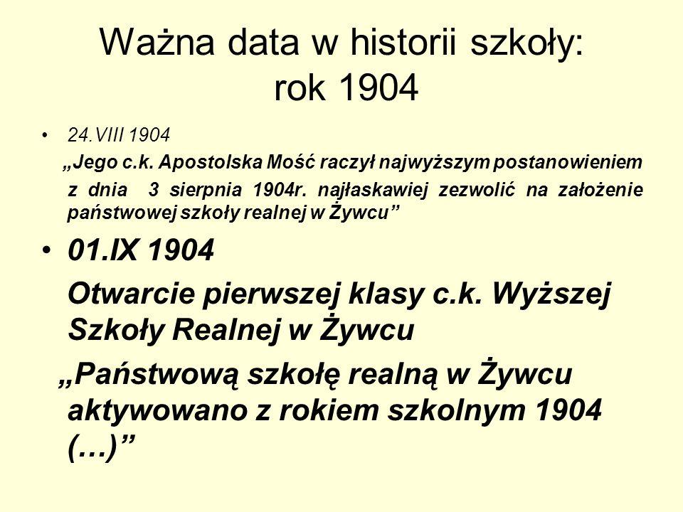 Ważna data w historii szkoły: rok 1904 24.VIII 1904 Jego c.k. Apostolska Mość raczył najwyższym postanowieniem z dnia 3 sierpnia 1904r. najłaskawiej z