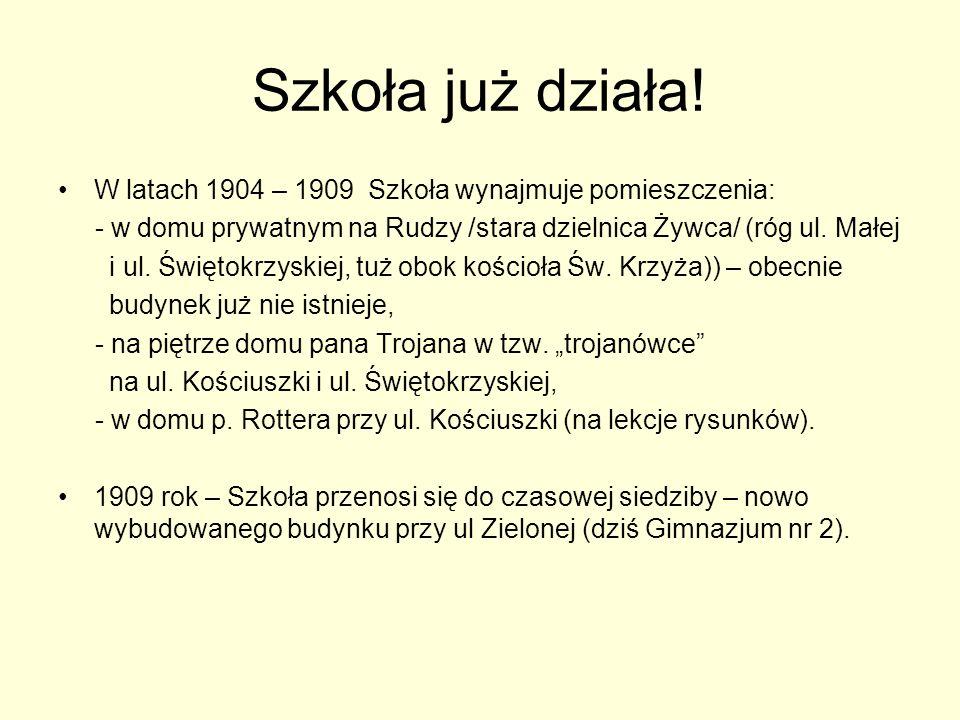 Szkoła już działa! W latach 1904 – 1909 Szkoła wynajmuje pomieszczenia: - w domu prywatnym na Rudzy /stara dzielnica Żywca/ (róg ul. Małej i ul. Święt