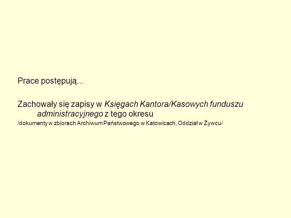 Prace postępują... Zachowały się zapisy w Księgach Kantora/Kasowych funduszu administracyjnego z tego okresu /dokumenty w zbiorach Archiwum Państwoweg