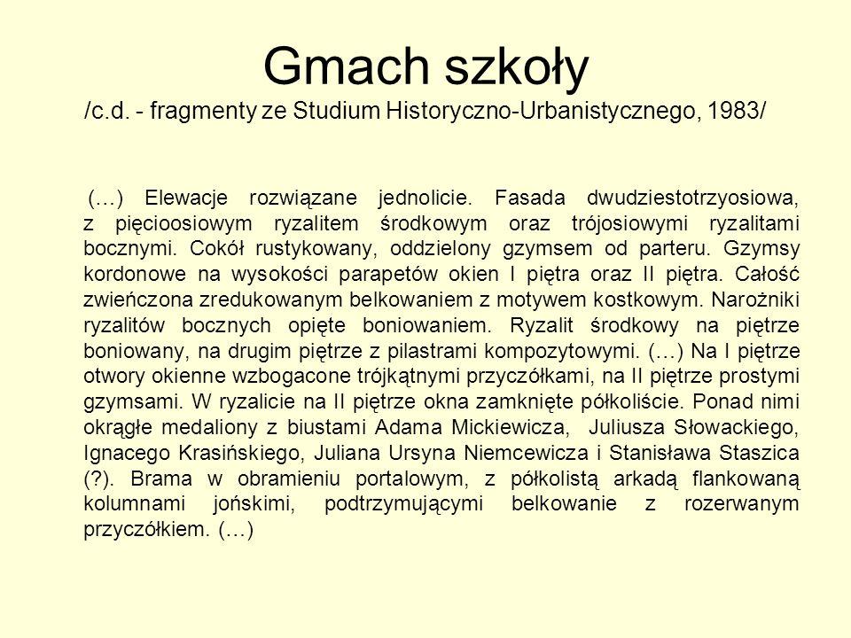 Gmach szkoły /c.d. - fragmenty ze Studium Historyczno-Urbanistycznego, 1983/ (…) Elewacje rozwiązane jednolicie. Fasada dwudziestotrzyosiowa, z pięcio