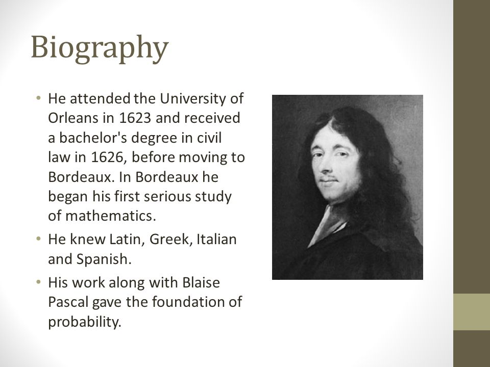 Biography He attended the University of Orleans in 1623 and received a bachelor's degree in civil law in 1626, before moving to Bordeaux. In Bordeaux