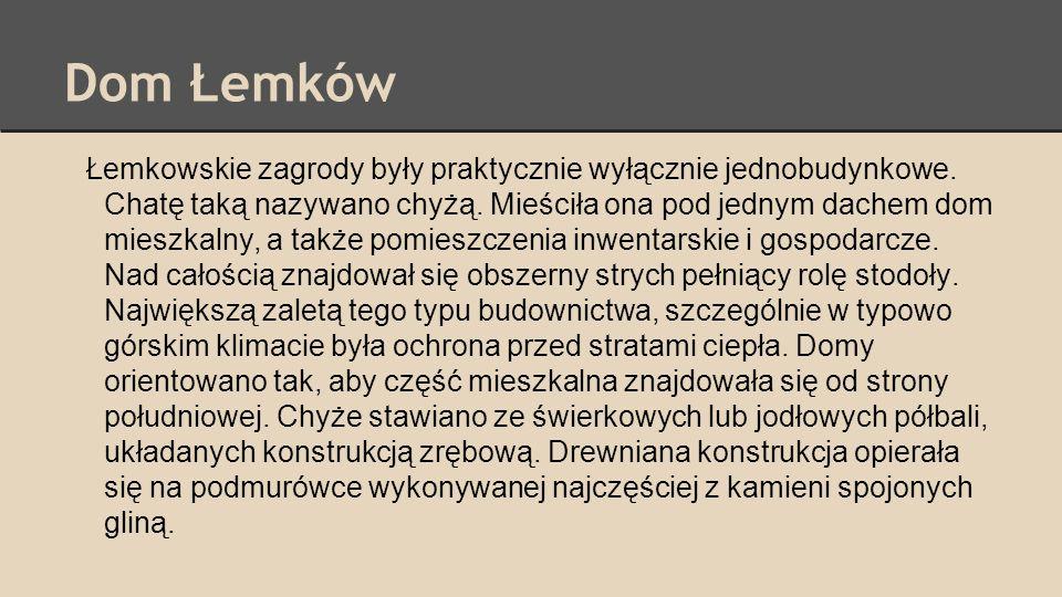 Łemkowskie zagrody były praktycznie wyłącznie jednobudynkowe. Chatę taką nazywano chyżą. Mieściła ona pod jednym dachem dom mieszkalny, a także pomies