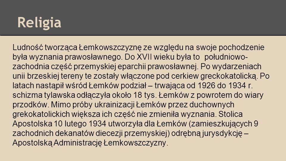 Religia Ludność tworząca Łemkowszczyznę ze względu na swoje pochodzenie była wyznania prawosławnego. Do XVII wieku była to południowo- zachodnia część