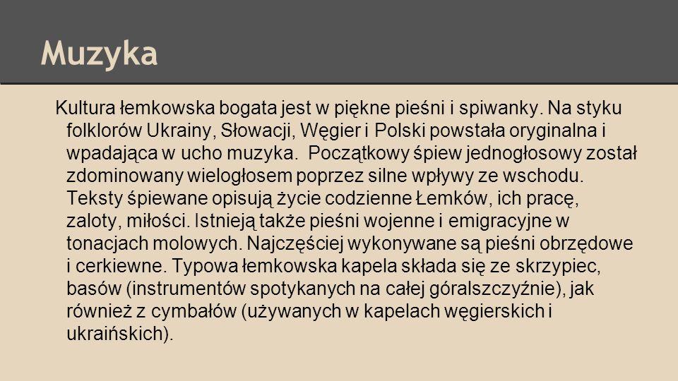 Muzyka Kultura łemkowska bogata jest w piękne pieśni i spiwanky. Na styku folklorów Ukrainy, Słowacji, Węgier i Polski powstała oryginalna i wpadająca