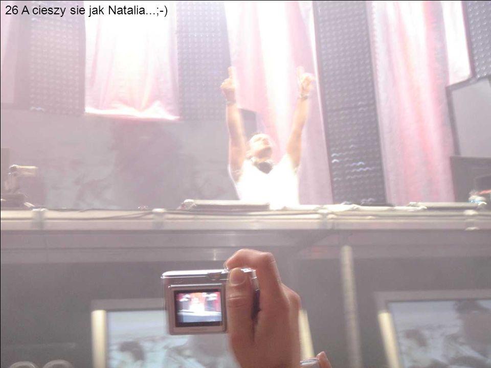 26 A cieszy sie jak Natalia...;-)