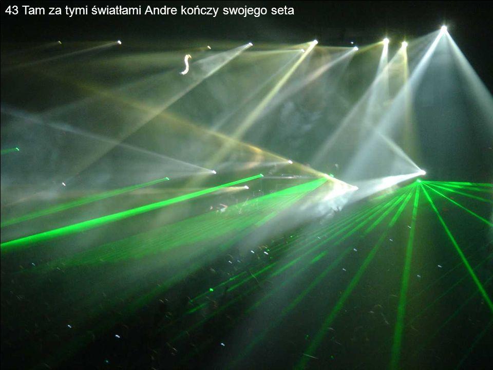 43 Tam za tymi światłami Andre kończy swojego seta