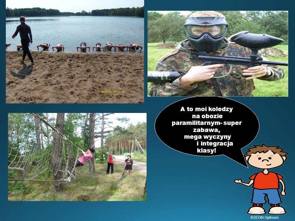 A to moi koledzy na obozie paramilitarnym- super zabawa, mega wyczyny i integracja klasy! KSEON Optivum