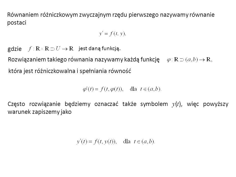 Równaniem różniczkowym zwyczajnym rzędu pierwszego nazywamy równanie postaci Często rozwiązanie będziemy oznaczać także symbolem y ( t ), więc powyższ