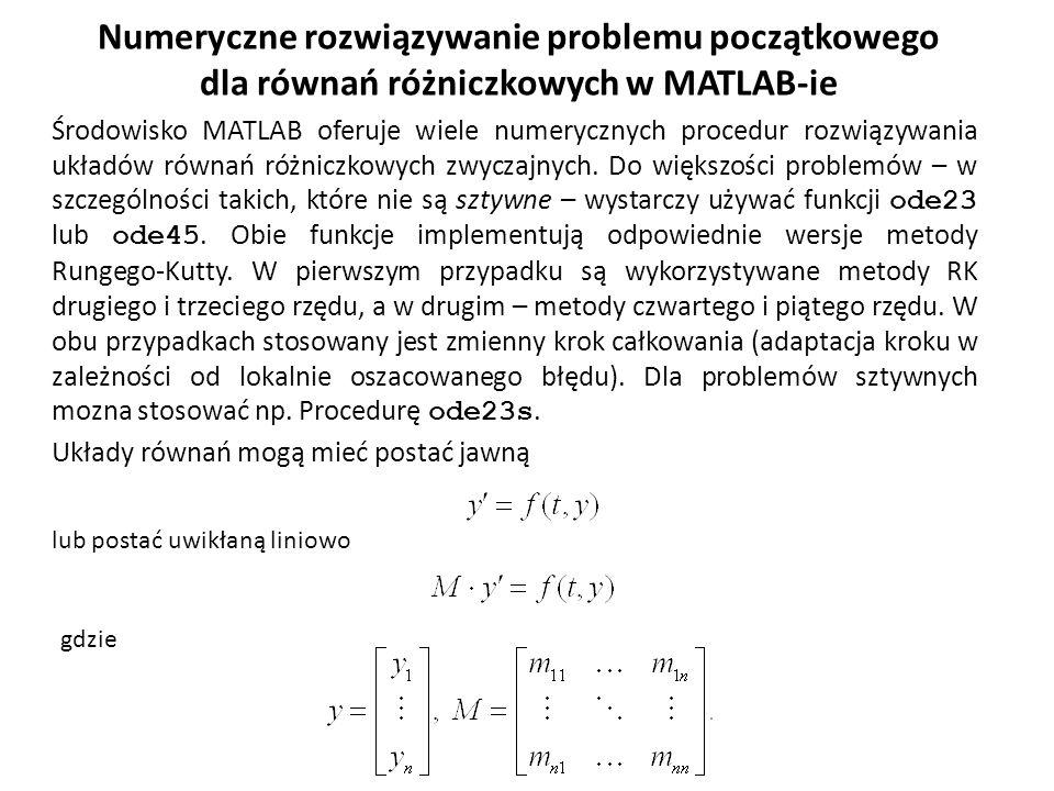 Numeryczne rozwiązywanie problemu początkowego dla równań różniczkowych w MATLAB-ie Środowisko MATLAB oferuje wiele numerycznych procedur rozwiązywani