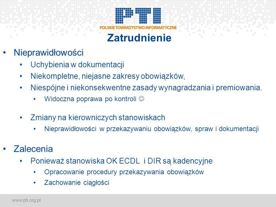 www.pti.org.pl Zatrudnienie Nieprawidłowości Uchybienia w dokumentacji Niekompletne, niejasne zakresy obowiązków, Niespójne i niekonsekwentne zasady wynagradzania i premiowania.