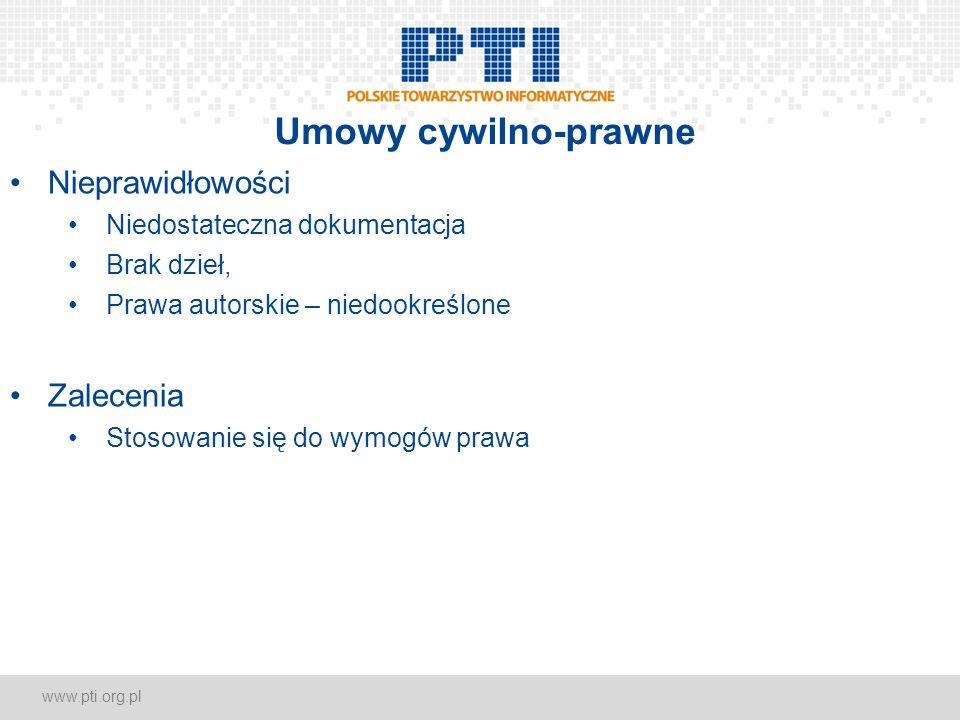 www.pti.org.pl Umowy cywilno-prawne Nieprawidłowości Niedostateczna dokumentacja Brak dzieł, Prawa autorskie – niedookreślone Zalecenia Stosowanie się do wymogów prawa
