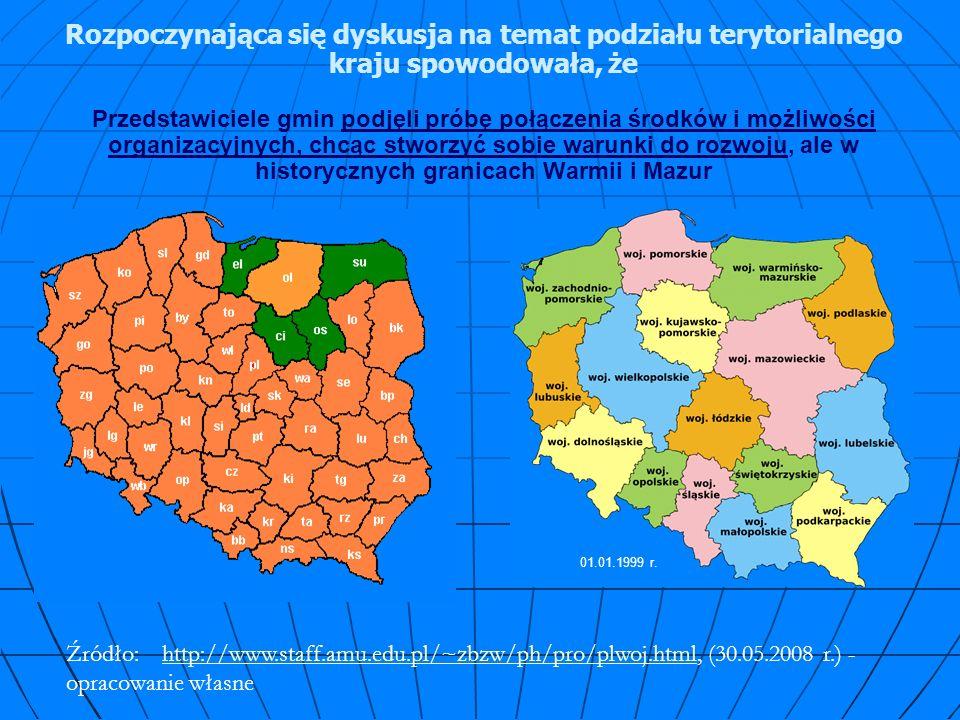 Rozpoczynająca się dyskusja na temat podziału terytorialnego kraju spowodowała, że Przedstawiciele gmin podjęli próbę połączenia środków i możliwości organizacyjnych, chcąc stworzyć sobie warunki do rozwoju, ale w historycznych granicach Warmii i Mazur Źródło:http://www.staff.amu.edu.pl/~zbzw/ph/pro/plwoj.html, (30.05.2008 r.) - opracowanie własnehttp://www.staff.amu.edu.pl/~zbzw/ph/pro/plwoj.html 01.01.1999 r.