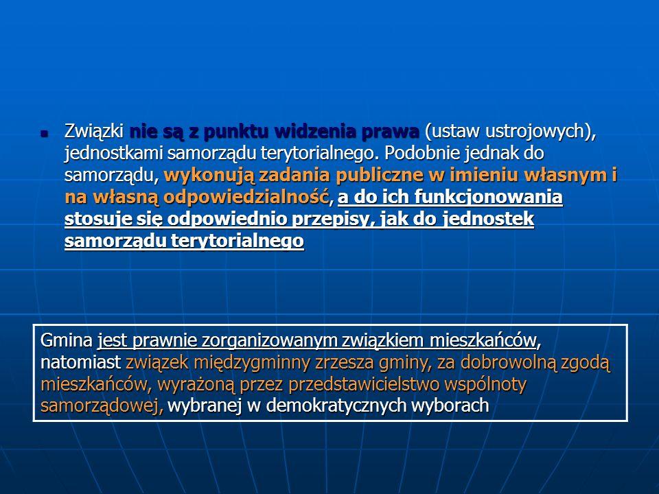 Związki nie są z punktu widzenia prawa (ustaw ustrojowych), jednostkami samorządu terytorialnego.