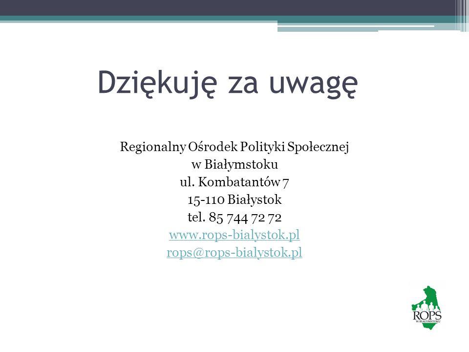 Dziękuję za uwagę Regionalny Ośrodek Polityki Społecznej w Białymstoku ul. Kombatantów 7 15-110 Białystok tel. 85 744 72 72 www.rops-bialystok.pl rops
