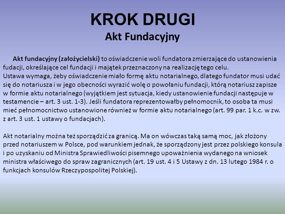 KROK DRUGI Akt Fundacyjny Akt fundacyjny (założycielski) to oświadczenie woli fundatora zmierzające do ustanowienia fudacji, określające cel fundacji