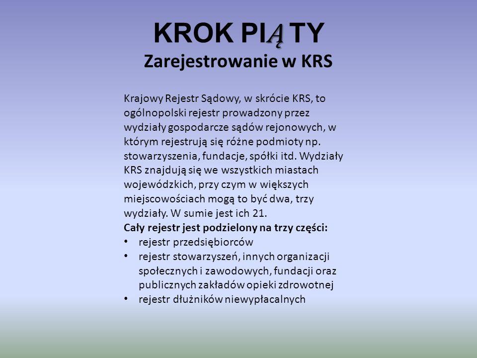 Ą KROK PI Ą TY Zarejestrowanie w KRS Krajowy Rejestr Sądowy, w skrócie KRS, to ogólnopolski rejestr prowadzony przez wydziały gospodarcze sądów rejono