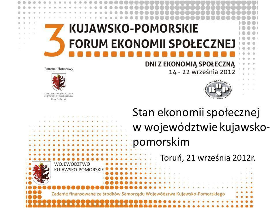 Stan ekonomii społecznej w województwie kujawsko- pomorskim Toruń, 21 września 2012r.