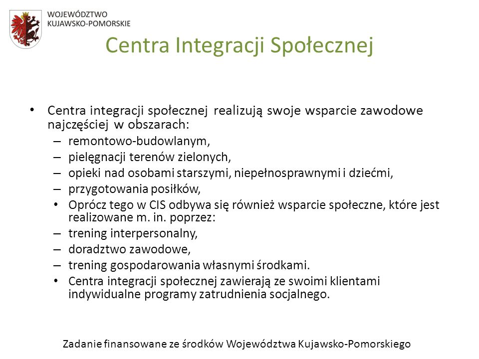 Zadanie finansowane ze środków Województwa Kujawsko-Pomorskiego Centra Integracji Społecznej Centra integracji społecznej realizują swoje wsparcie zaw