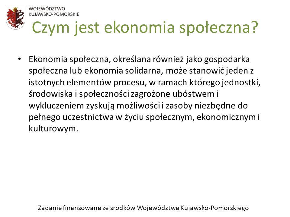 Zadanie finansowane ze środków Województwa Kujawsko-Pomorskiego Czym jest ekonomia społeczna? Ekonomia społeczna, określana również jako gospodarka sp