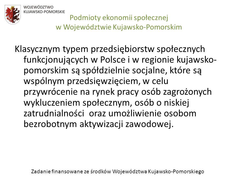 Zadanie finansowane ze środków Województwa Kujawsko-Pomorskiego Spółdzielnie socjalne w województwie kujawsko-pomorskim Z informacji Ogólnopolskiego Związku Rewizyjnego Spółdzielni Socjalnych (na koniec maja 2012r) w KRS zarejestrowanych było w Polsce 478 spółdzielni socjalnych.