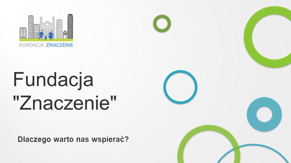 Kilka słów o nas Fundacja Znaczenie powstała w 2010 roku w Dąbrowie Tarnowskiej.