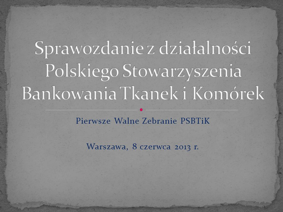 Pierwsze Walne Zebranie PSBTiK Warszawa, 8 czerwca 2013 r.