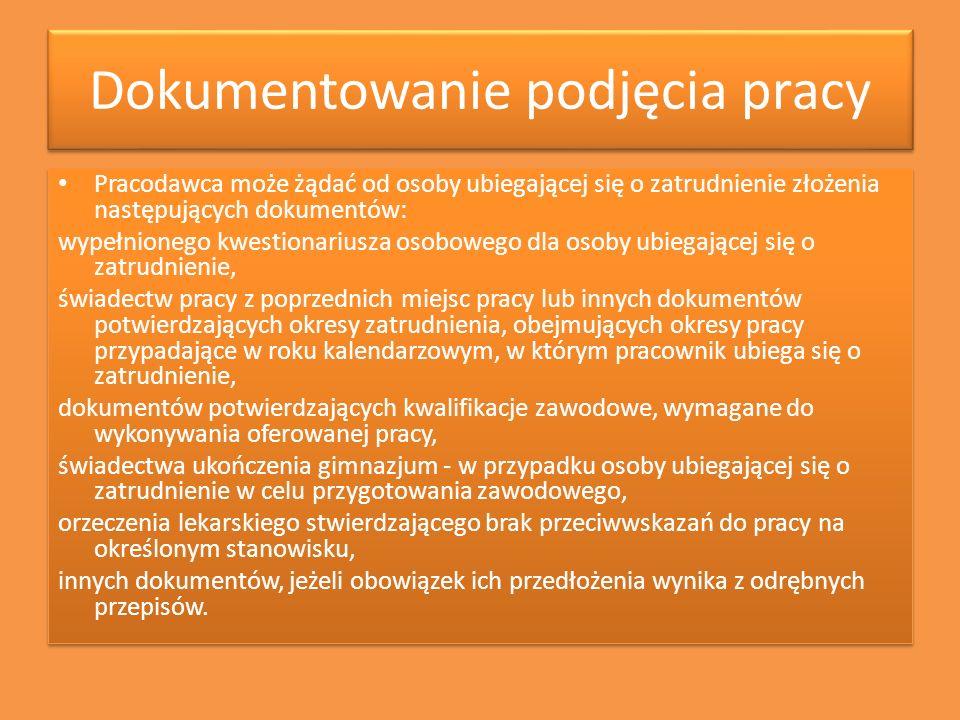 Dokumentowanie podjęcia pracy Pracodawca może żądać od osoby ubiegającej się o zatrudnienie złożenia następujących dokumentów: wypełnionego kwestionar